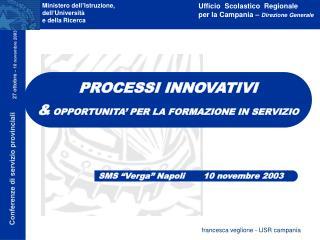PROCESSI INNOVATIVI  &  OPPORTUNITA' PER LA FORMAZIONE IN SERVIZIO