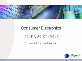 Consumer Electronics   Industry Action Group 01 June 2007  -   Ian Robertson