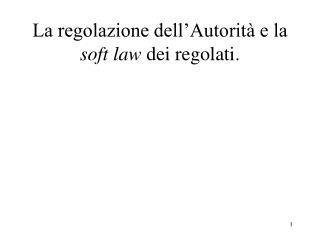 La regolazione dell'Autorità e la  soft law  dei regolati.