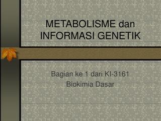 METABOLISME dan INFORMASI GENETIK