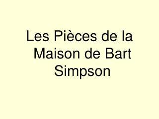 Les Pi è ces de la  Maison  de Bart Simpson