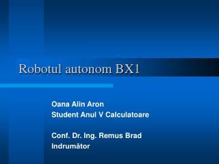 Robotul autonom BX1
