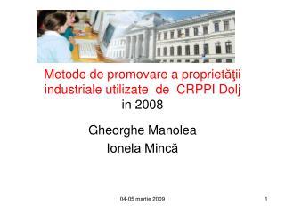 Metode de promovare a propriet ăţii industriale utilizate   de   CRPPI Dolj in 2008