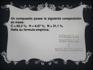 Un compuesto posee la siguiente composición en masa:  C = 62,2 %;  H = 6,67 %;  N = 31,1 %.