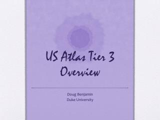 US Atlas Tier 3  Overview