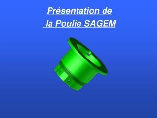 Présentation de  la Poulie SAGEM