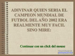 ADIVINAR QUIEN SERIA EL CAMPEON MUNDIAL DE FUTBOL DEL AÑO 2002 ERA REALMENTE MUY FACIL SINO MIRE: