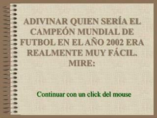ADIVINAR QUIEN SERÍA EL CAMPEÓN MUNDIAL DE FUTBOL EN EL AÑO 2002 ERA REALMENTE MUY FÁCIL. MIRE:
