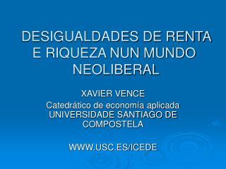 DESIGUALDADES DE RENTA E RIQUEZA NUN MUNDO  NEOLIBERAL
