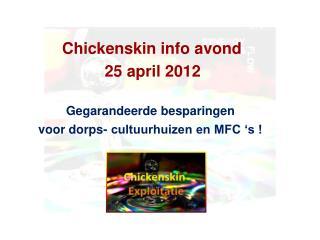 Chickenskin info avond  25 april 2012 Gegarandeerde besparingen