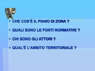 CHE COS'È IL PIANO DI ZONA ? QUALI SONO LE FONTI NORMATIVE ? CHI SONO GLI ATTORI ?