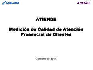 ATIENDE Medición de Calidad de Atención Presencial de Clientes