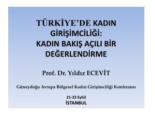 T RKIYE DE KADIN GIRISIMCILIGI:  KADIN BAKIS A ILI BIR DEGERLENDIRME  Prof. Dr. Yildiz ECEVIT  G neydogu Avrupa B lgesel