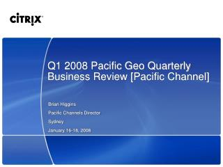 Q1 2008 Pacific Geo Quarterly Business Review [Pacific Channel]