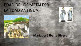 EDAD DE LOS METALES Y LA EDAD ANTIGUA.
