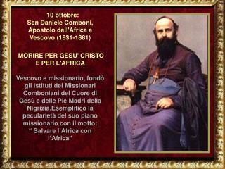 10 ottobre:  San Daniele Comboni, Apostolo dell'Africa e Vescovo (1831-1881)