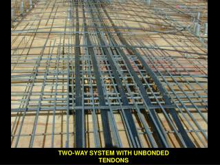 TWO-WAY SYSTEM WITH UNBONDED TENDONS