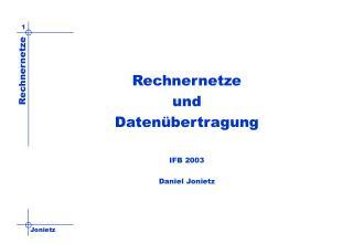 Rechnernetze und Datenübertragung IFB 2003 Daniel Jonietz