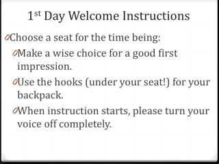 1 st  Day Welcome Instructions