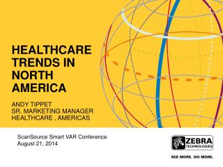 Healthcare Trends in North America Andy Tippet  Sr. Marketing Manager Healthcare , Americas