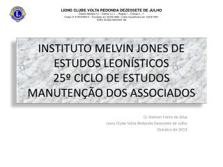 INSTITUTO MELVIN JONES DE ESTUDOS LEONÍSTICOS 25º CICLO DE ESTUDOS MANUTENÇÃO DOS ASSOCIADOS