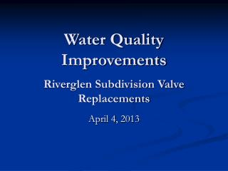 Water Quality Improvements Riverglen Subdivision Valve Replacements