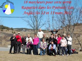 18 marcheurs pour cette sortie Raquettes dans les Pyrénées (Les Angles) les 12 et 13 mars 2012