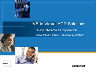 IVR in Virtual ACD Solutions West Interactive Corporation