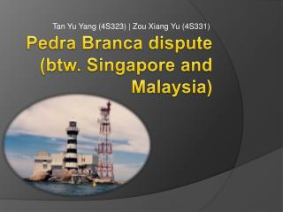 Pedra Branca dispute  btw. Singapore and Malaysia