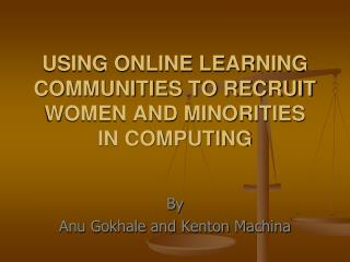 USING ONLINE LEARNING COMMUNITIES TO RECRUIT WOMEN AND MINORITIES  IN COMPUTING