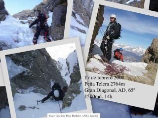 17 de febrero 2008 Peña Telera 2764m Gran Diagonal, AD, 65º 1500md. 14h.