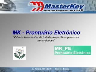 """MK - Prontuário Eletrônico """" Criando ferramentas de trabalho específicas para suas necessidades"""""""