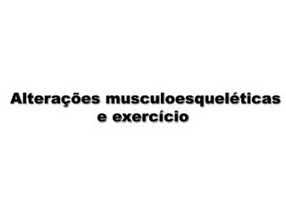 Altera��es musculoesquel�ticas e exerc�cio