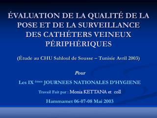 Pour  Les IX  èmes  JOURNEES NATIONALES D'HYGIENE Travail Fait par : Monia KETTANA et  coll