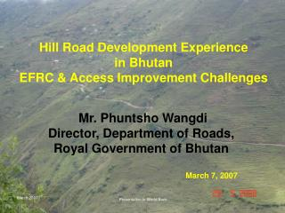 Hill Road Development Experience  in Bhutan  EFRC & Access Improvement Challenges