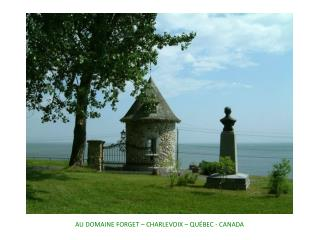 AU DOMAINE FORGET – CHARLEVOIX – QUÉBEC - CANADA