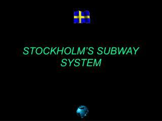 STOCKHOLM�S SUBWAY SYSTEM
