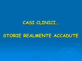CASI CLINICI… STORIE REALMENTE ACCADUTE