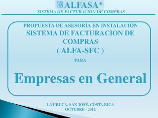 PROPUESTA DE ASESOR�A EN INSTALACI�N SISTEMA DE FACTURACION DE COMPRAS ( ALFA-SFC ) PARA