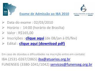 Data do exame : 02/03/2010 Horário :  14:00 (horário de Brasília) Valor : R$165,00