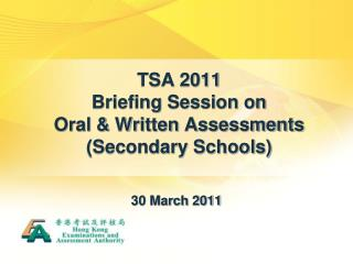 TSA 2011  Briefing Session on  Oral & Written Assessments (Secondary Schools)