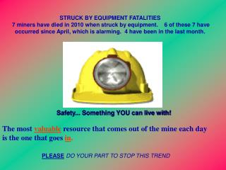 STRUCK BY EQUIPMENT FATALITIES  7 miners have died in 2010 when struck by equipment.    6 of these 7 have occurred since