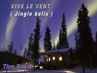 VIVE LE VENT  ( Jingle bells )