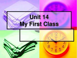Unit 14 My First Class