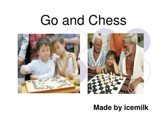 Go and Chess