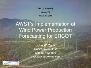 AWST's Implementation of  Wind Power Production Forecasting for ERCOT