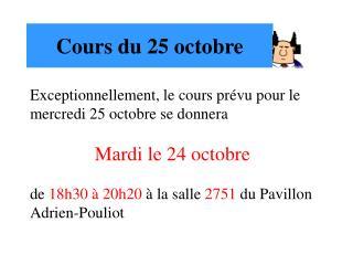 Cours du 25 octobre
