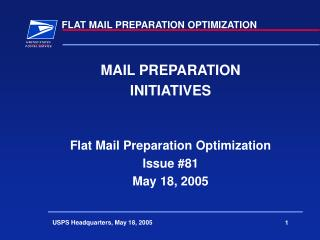 MAIL PREPARATION INITIATIVES   Flat Mail Preparation Optimization Issue 81 May 18, 2005