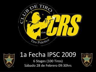 1a Fecha IPSC 2009 6 Stages (100 Tiros) Sábado 28 de Febrero 09:30hrs