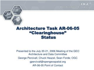 "Architecture Task AR-06-05 ""Clearinghouse""  Status"